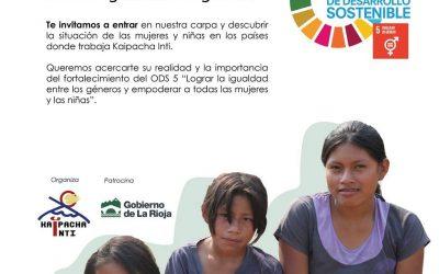 Kaipacha Inti organiza en Lardero (La Rioja) la exposición «Mujer y el 5º ODS»  El próximo 5 de junio, se presenta la exposición de Kaipacha Inti «Mujer y el 5º ODS». Desde las 11 h. y hasta las 18 horas, en la Plaza de España de Lardero, se podrá visitar, con entrada libre, una carpa que nos lleva al mundo de las mujeres y las niñas en los diferentes proyectos en los que trabaja la ONG riojana.